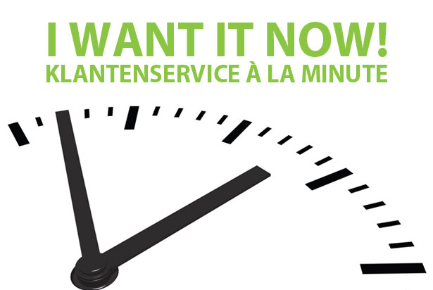 I want it now: Klantenservice a la minute